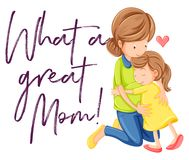 Phrase what a great mom with mom and daughter hugging royalty free illustration