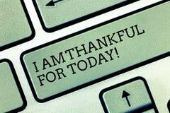 Pisać nutowemu seansowi Jestem Dziękczynni Dla Dzisiaj Biznesowy fotografii pokazywać Wdzięczny o utrzymaniu jeden więcej dzień f fotografia stock