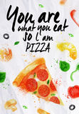 Pizza watercolor You are what you eat so l am. Pizza watercolor poster hand drawn with stains and smudges you are what You eat so l am pizza Stock Images