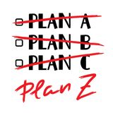 Plan A, B, C, Plan Z - funny handwritten quote. Print for inspiring and motivational poster Stock Photography