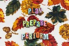 Plan prepare perform organize. Be prepared finish job letterpress plan planning prepare perform success successful happiness happy career retirement get done stock image