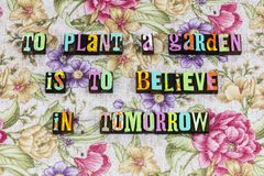 Plant garden tomorrow optimism plan. Typography letterpress phrase planning nature career relax fun spring flowers natural environment love life positive stock photos