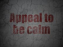 Political concept: Appeal To Be Calm on grunge wall background. Political concept: Red Appeal To Be Calm on grunge textured concrete wall background Royalty Free Stock Photo