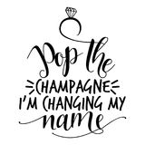 Pop the champagne I`m changing my name. ` - Hand lettering typography text in vector eps 10. Hand letter script wedding sign catch word art design. Good for Stock Illustration