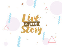 Positive inspirational quote. Live a good story. Positive inspirational quote on abstract geometric background. Hand drawn ink, motivational text. Hipster trendy Stock Image