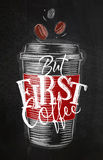 Poster first coffee chalk. Poster take away cup of coffee lettering but first coffee drawing with chalk on chalkboard background Royalty Free Stock Photography