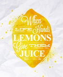 Poster fruit lemon. Poster with yellow watercolor lemon lettering when life hands lemons give them juice Royalty Free Stock Images