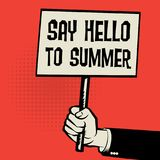 Poster in hand, business concept with text Say Hello to Summer. Vector illustration Royalty Free Stock Image