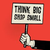 Poster in hand, business concept with text Think Big, Shop Small. Vector illustration stock illustration