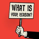 Poster in hand, business concept text What Is Your Reason?. Poster in hand, business concept with text What Is Your Reason?, vector illustration Stock Photo