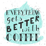 Poster with hand lettering. Quote for card design. Ink illustration. Everything gets better with coffee Stock Image