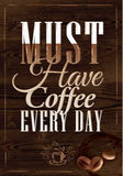 Poster have coffee every day. Dark brown wood colo. Poster coffee in dark brown wood color lettering Must have coffee every day Royalty Free Stock Photo