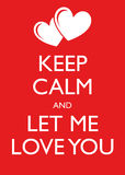 Poster Illustration Graphic Vector Keep Calm And Let Me Love You. For different purpose Royalty Free Stock Photography