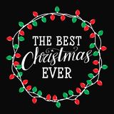 The best Christmas ever. New year greetings.  Winter card or poster design. Poster, invitation, greeting card or t-shirt. Vector calligraphy design. Christmas Stock Images