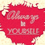 A poster with the lettering. Motivational poster font, banner, postcards. Stay yourself. Always be yourself. Floral background. Stock Photography