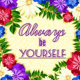 A poster with the lettering. Motivational poster font, banner, postcards. Stay yourself. Always be yourself. Floral background. Stock Photo