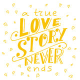 Poster with typographical quote. Hand lettering postcard. Ink vector illustration.A true love story never ends Royalty Free Stock Photography