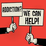 Addiction? We Can Help!. Posters in hands business concept with text Addiction? We Can Help!, vector illustration vector illustration