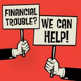 Financial Trouble? We Can Help!. Posters in hands, business concept with text Financial Trouble? We Can Help!, vector illustration Stock Image