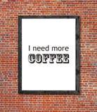 Potrzebuję więcej kawę pisać w obrazek ramie Obraz Royalty Free