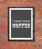 Potrzebuję więcej kawę pisać w obrazek ramie Zdjęcia Stock