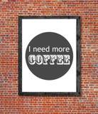 Potrzebuję więcej kawę pisać w obrazek ramie Obraz Stock