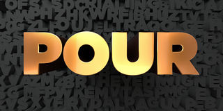 Pour - Gold text on black background - 3D rendered royalty free stock picture Royalty Free Stock Photos