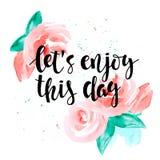 Pozwala my cieszyć się ten dzień - motywacyjna wycena i róże Obrazy Stock