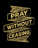 Pray without ceasing Royalty Free Stock Image