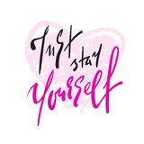 Just stay yourself - simple inspire and motivational quote. Hand drawn beautiful lettering. Print for inspirational poster royalty free illustration