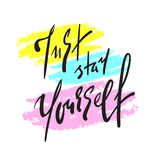 Just stay yourself - simple inspire and motivational quote. Hand drawn beautiful lettering. Print for inspirational poster, t-shir stock photography