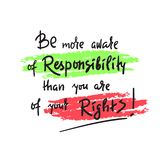 Be more aware of responsibility than you are of your rights - inspire and motivational quote. Hand drawn beautiful lettering. stock photography