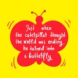 Turning caterpillar into butterfly - simple inspire and motivational quote. Hand drawn lettering. Print for inspirational poster, stock illustration