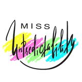 Miss Unpredictability - emotional inspire and motivational quote. Hand drawn beautiful lettering. Print for inspirational poster, stock illustration