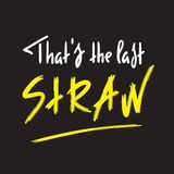 That`s the last straw - inspire and motivational quote. English idiom, lettering. Youth slang. Print for inspirational poster. T-shirt, bag, cups, card, flyer royalty free illustration