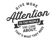 Give more attention to the people you care about, that`s what they need. Motivational quotes vector illustration