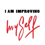 I am improving myself - inspire and motivational quote. Hand drawn beautiful lettering. Print for inspirational poster, t-shirt, bag, cups, card, flyer royalty free illustration