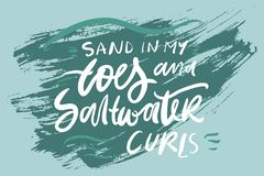 Sand in my toes and saltwater curls hand lettering for you. R design royalty free illustration