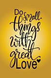 Do small things with great love, hand drawn typography poster. T shirt hand lettered calligraphic design. Inspirational vector typography royalty free illustration