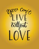 You can`t live without love, hand drawn typography poster. T shirt hand lettered calligraphic design. Inspirational vector typography stock illustration