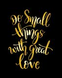 Do small things with great love, hand drawn typography poster. T shirt hand lettered calligraphic design.Do small things with grea. Do small things with great royalty free illustration