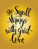 Do small things with great love, hand drawn typography poster. T shirt hand lettered calligraphic design.Do small things with grea. Do small things with great vector illustration