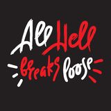 All hell breaks loose - inspire motivational quote. Hand drawn lettering. Youth slang, idiom. Print for inspirational poster, t-shirt, bag, cups, card, flyer royalty free illustration