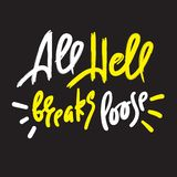 All hell breaks loose - inspire motivational quote. Hand drawn lettering. Youth slang, idiom. Print for inspirational poster, t-shirt, bag, cups, card, flyer stock illustration