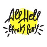 All hell breaks loose - inspire motivational quote. Hand drawn lettering. Youth slang, idiom. Print for inspirational poster, t-shirt, bag, cups, card, flyer vector illustration