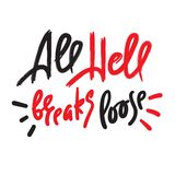 All hell breaks loose - inspire motivational quote. Hand drawn lettering. Youth slang, idiom. Print. For inspirational poster, t-shirt, bag, cups, card, flyer stock illustration