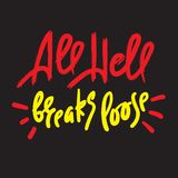 All hell breaks loose - inspire motivational quote. Hand drawn lettering. Youth slang, idiom. Print. For inspirational poster, t-shirt, bag, cups, card, flyer royalty free illustration