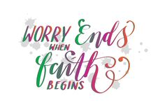 Bible Lettering Worry Ends When Faith Begins.