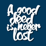 Proverb A good deed is never lost. Royalty Free Stock Image