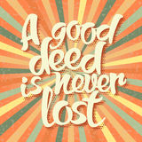 Proverb A good deed is never lost. Stock Image